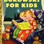 Bukowski for kids
