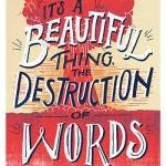 it's a beautiful thing the destruction of words