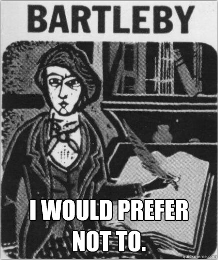 bartleby // I would prefer not to