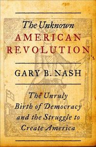 Fourth of July Books: Gary Nash The Unkown American Revolution