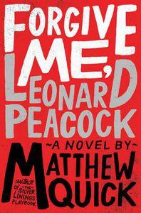 Forgive Me, Leonard Peacock by Matthew Quick