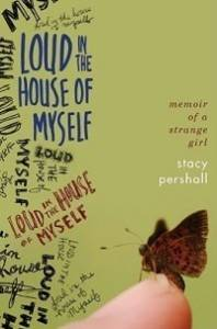 Loud in the House of Myself Stacy Pershall