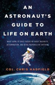 an astronaut's guide to life on earth by chris hadfield