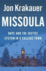 Missoula- Rape and the Justice System in a College Town by Jon Krakauer