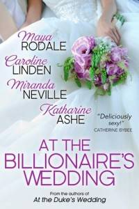 At the Billionaire's Wedding by Maya Rodale, Caroline Linden, Katharine Ashe, and Miranda Neville