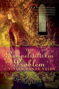 The Rumpelstilskin Problem by Vivian Vande Velde