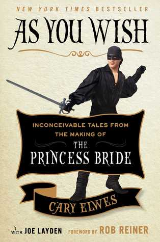 As You Wish Inconceivable Tales from the Making of The Princess Bride written by Cary Elwes