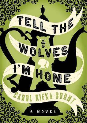 Tell The Wolves I'm Home by Carol Rifka Brunt
