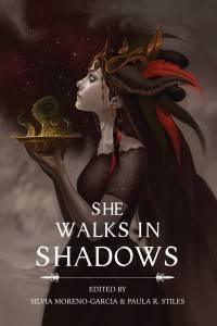 She Walks in Shadows Silvia Moreno-Garcia Paula Stiles