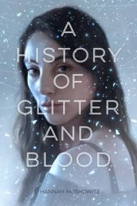 a history of glitter and blood by hannah moskowitz