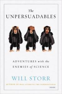 cover of The Unpersuadables: Adventures with the Enemies of Science