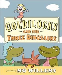 Goldilocks and the Three Dinosaurs Mo Willems