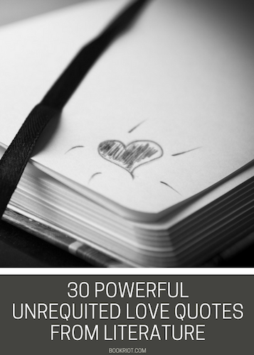 30 Of The Most Powerful Unrequited Love Quotes From Literature | BookRiot.com