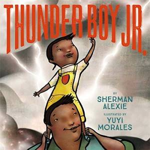 Thunder Boy JR Sherman Alexie Yuyi Morales