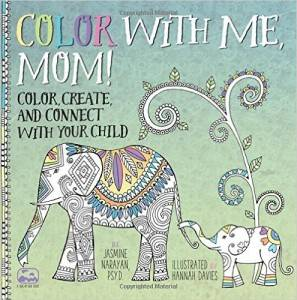 Color With Me, Mom! Color, Create, and Connect with Your Child by Jasmine Narayan and Hannah Davies
