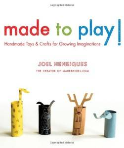 Made to Play! Handmade Toys and Crafts for Growing Inspiration by Joel Henriques