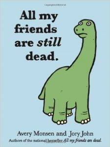 All My Friends Are Still Dead by Avery Monsen and John Jory