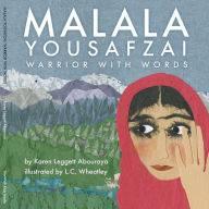 Malala Yousafzai- Warrior With Words by Karen Leggett Abouraya