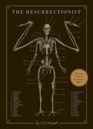 The Resurrectionist: The Lost Work of Dr. Spencer Black by E B Hudspeth