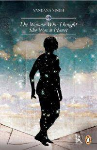 Book cover of The Woman Who Thought She was a Planet by Vandana Singh