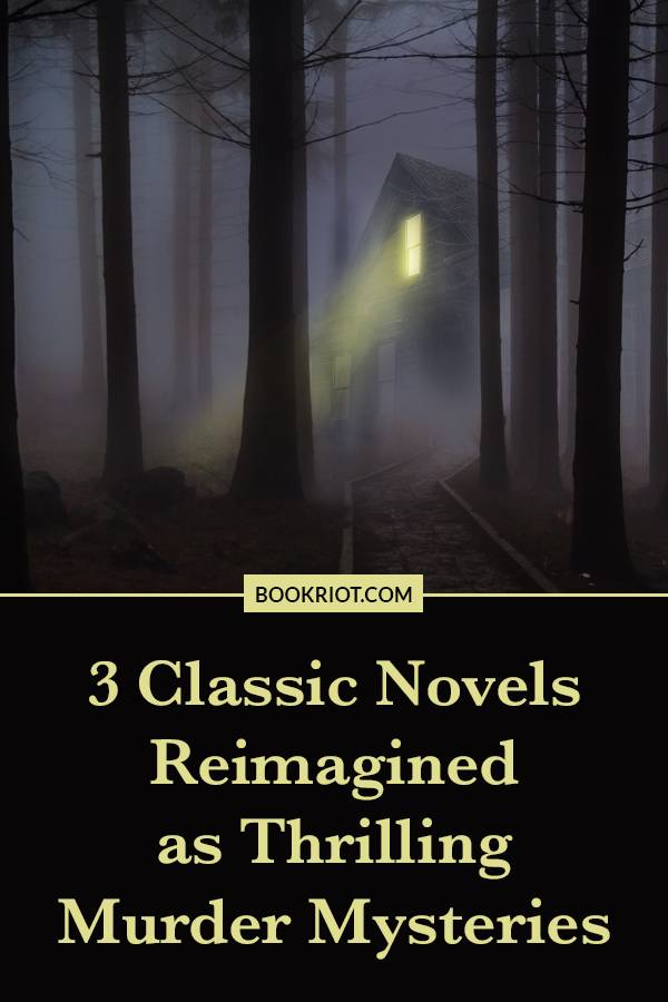 3 Classic Novels Reimagined as Murder Mysteries