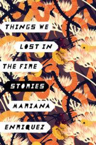 Things We Lost in the Fire: Stories by Mariana Enriquez. 50 Must-Read Books by Women in Translation.