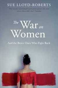 The War on Women: And the Brave Ones Who Fight Back by Sue Lloyd-Roberts