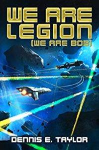 We Are Legion We Are Bob by Dennis E. Taylor