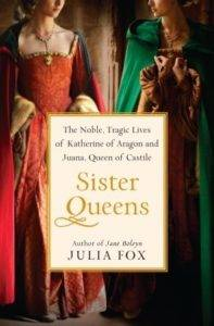 sister queens the noble tragic lives of katherine of aragon and juana queen of castile cover image from Off With Her Head: Nonfiction About The Wives Of Henry VIII | BookRiot.com