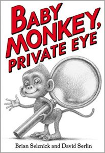 Baby Monkey, Private Eye by Brian Selznick, Illustrated by David Serlin