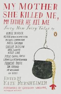 Book cover of My Mother She Killed Me, My Father He Ate Me edited by Kate Bernheimer
