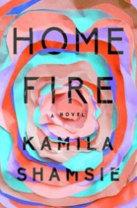 home fire by kamila shamsie | Kamila Shamsie's HOME FIRE Wins the 2018 Women's Prize for Fiction