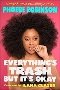Everything's Trash, but It's Okay written and ready by Phoebe Robinson