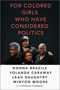 For Colored Girls Who Have Considered Politics by Donna Brazile, Yolanda Caraway, Leah Daughtry, Minyon Moore, Veronica Chambers