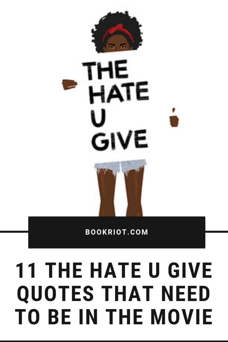 11 THE HATE U GIVE quotes that need to be in the movie. THE HATE U GIVE | THE HATE U GIVE quotes | YA book quotes | Quotes by Angie Thomas | Angie Thomas quotes