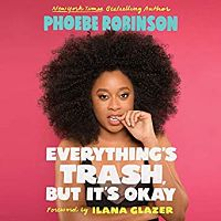 Audiobook cover of Everything's Trash but It's Okay by Phoebe Robinson