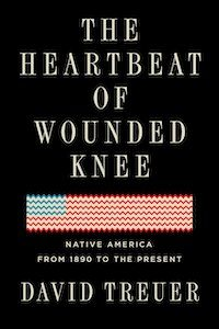 The Heartbeat of Wounded Knee: Native America from 1890 to the Present by David Treuer book cover