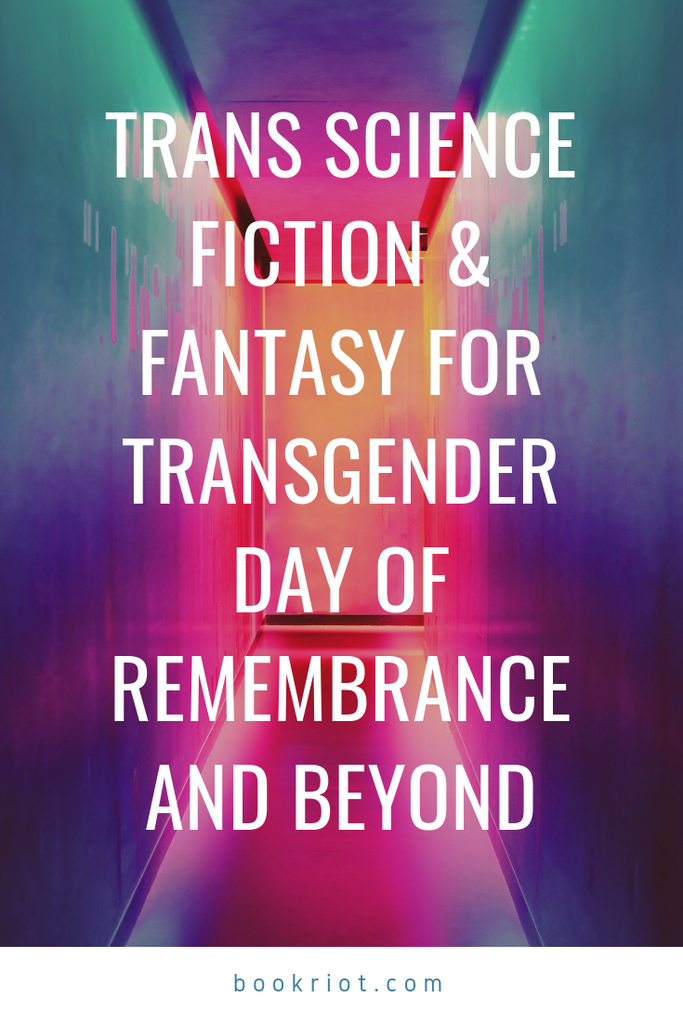 Trans science fiction and fantasy books for Transgender Day of Remembrance and beyond. trans books | trans SFF books | books by queer authors | queer books | books by transgender authors | transgender authors | transgender books | book lists