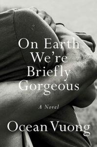 On Earth We're Briefly Gorgeous Ocean Vuong Novel