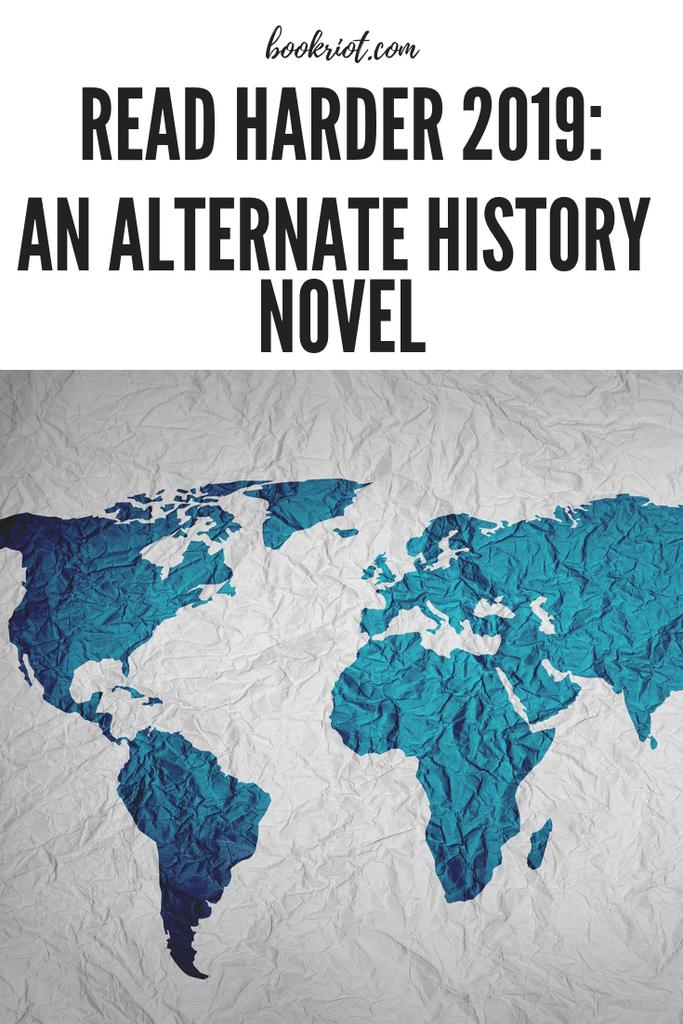 Read Harder 2019: An Alternate History Novel from BookRiot.com   Alternate History   Steampunk   Read Harder   #readerharder   #speculativefiction   #alternatehistory