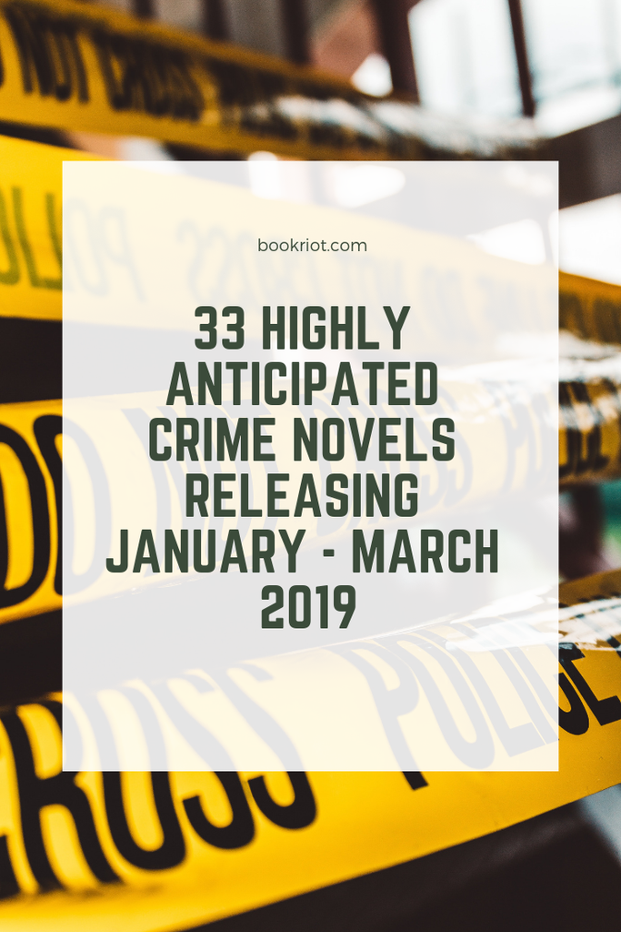 33 highly-anticipated crime novels hitting shelves between January and March 2019. crime novels | upcoming crime novels | novels for crime lovers | book lists | books to read