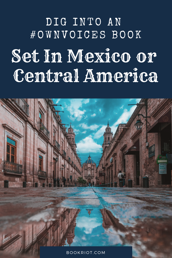 Pick up an #ownvoices book set in Mexico or Central America -- a book by an author who lives there! book lists | set in mexico | set in central america | #ownvoices books | read harder books | read harder challenge | read harder challenge 2019