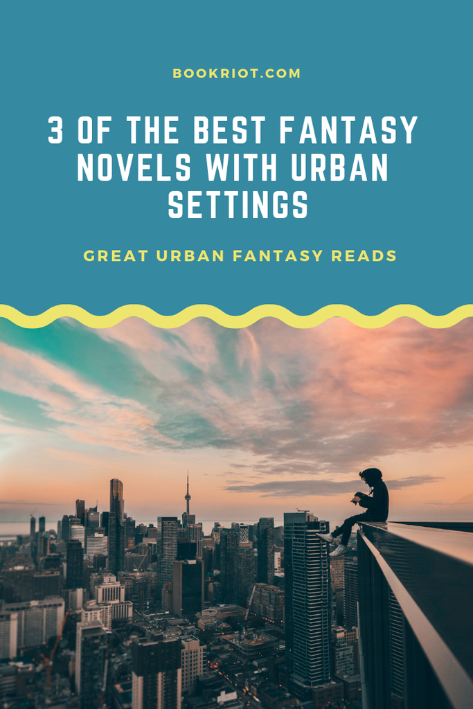 3 of the best fantasy novels with urban settings. Urban fantasy you'll want to devour. fantasy book lists | book lists | urban fantasy | fantasy books to read