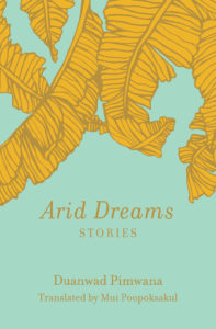 Arid Dreams: Stories by Duanwad Pimwana. 2019 New Releases In Translation