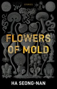 Flowers of Mold & Other Stories by Ha Seong-Nan. 2019 New Releases In Translation