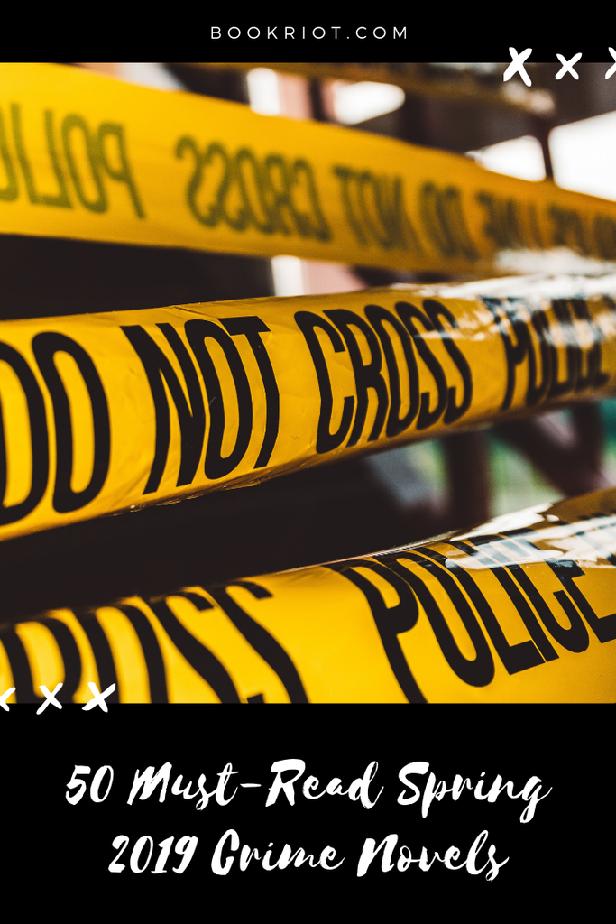 If you love reading crime novels, here are 50 you'll want to know about hitting shelves in Spring 2019. book lists | crime novels | mystery books | upcoming books | books to read spring 2019 | spring 2019 new release books