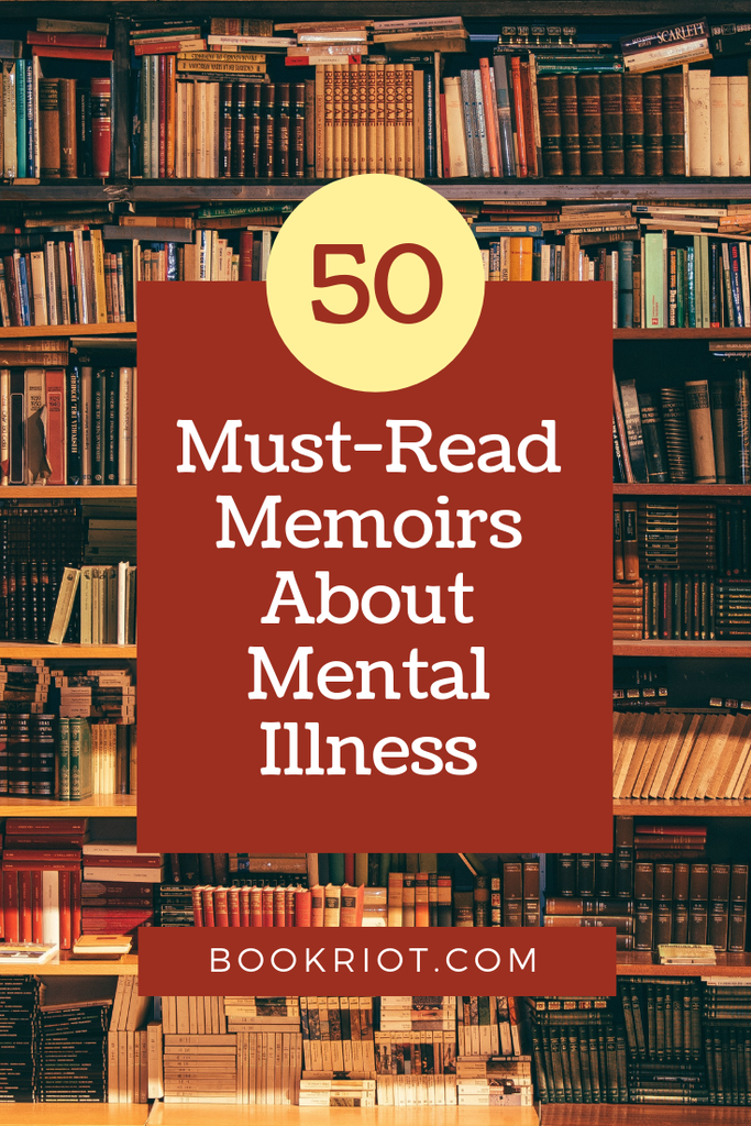 Discover the truth about living with mental illness with these 50 must-read memoirs. book lists | memoirs | true stories | books about mental illness | memoirs about mental illness | mental illness books | nonfiction books