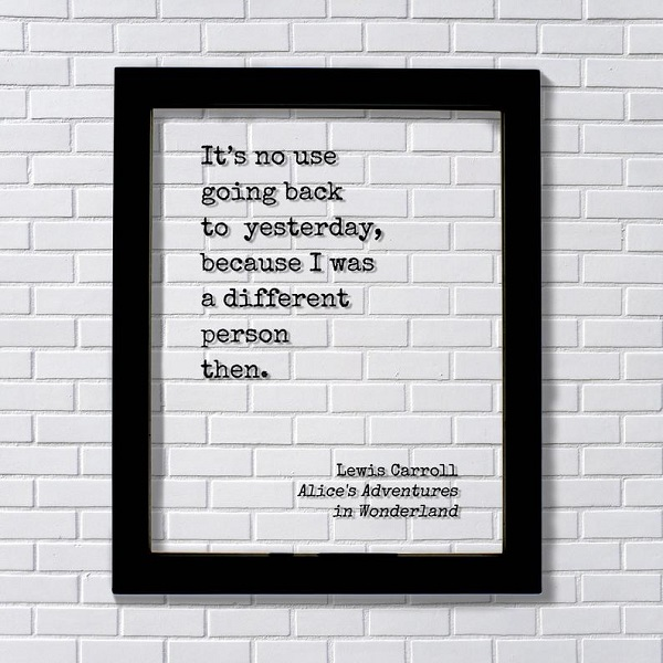 its_no_use_going_back_to_yesterday_because_I_was_a_different_person_then_floating_quote_artwork