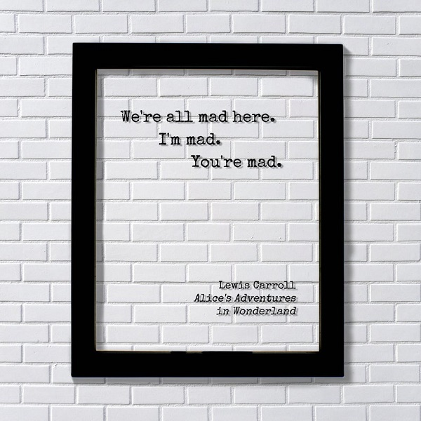 were_all_mad_here_im_mad_youre_mad_quote_floating_artwork