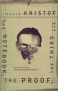 The Notebook, The Proof, The Third Lie by Agota Kristof cover